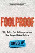 Foolproof: Why Safety Can Be Dangerous and How Danger Makes Us Safe