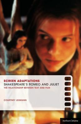 Screen Adaptations: Romeo and Juliet: A Close Study of the Relationship Between Text and Film