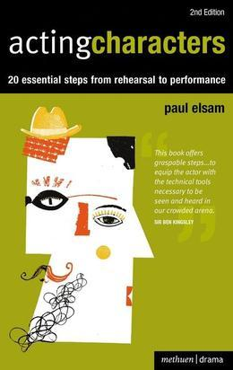 Acting Characters: 20 Essential Steps from Rehearsal to Performance