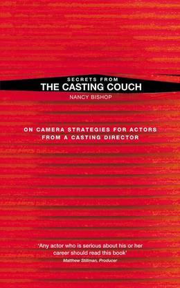 Secrets from the Casting Couch: On Camera Strategies for Actors from a Casting Director