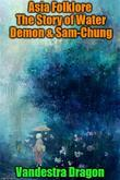 Asia Folklore The Story of Water Demon & Sam-Chung