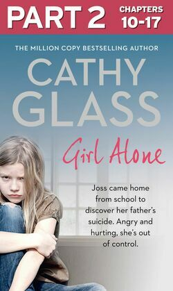 Girl Alone: Part 2 of 3: Joss came home from school to discover her father's suicide. Angry and hurting, she's out of control.