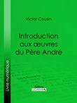Introduction aux œuvres du Père André