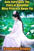 Asia FairyTales The Story of Beautiful Wise Princess Kwan-Yin