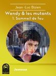 Wendy & les mutants - 1. Sommeil de feu