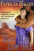 Patricia Hagan - Say You Love Me (A Historical Western Romance)