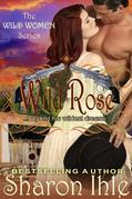 Wild Rose (The Wild Women Series, Book 3)