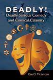 Deadly! Deadly Serious Comedy and Comical Calamity