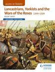 Access to History: Lancastrians, Yorkists and the Wars of the Roses, 1399¿1509 Second Edition