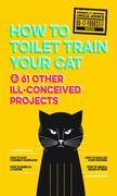 Uncle John's How to Toilet Train Your Cat: And 61 Other Ill-Conceived Projects