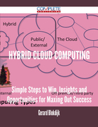 Hybrid Cloud Computing - Simple Steps to Win, Insights and Opportunities for Maxing Out Success