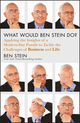What Would Ben Stein Do: Applying the Wisdom of a Modern-Day Prophet to Tackle the Challenges of Work and Life