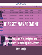 IT Asset Management - Simple Steps to Win, Insights and Opportunities for Maxing Out Success