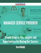 Managed Service Provider - Simple Steps to Win, Insights and Opportunities for Maxing Out Success