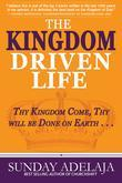 The Kingdom Driven Life: Thy Kingdom Come, Thy Will be Done on Earth . . .