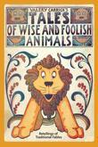 Tales of Wise and Foolish Animals: Retellings of Traditional Fables