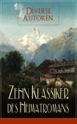 Zehn Klassiker des Heimatromans (Vollständige Ausgaben)