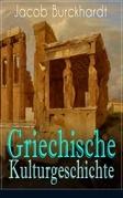 Griechische Kulturgeschichte - Vollständige Ausgabe: Band 1 bis 4