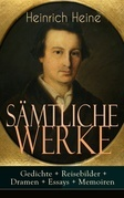 Sämtliche Werke: Gedichte + Reisebilder + Dramen + Essays + Memoiren (Vollständige Ausgaben)