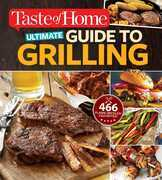Taste of Home Ultimate Guide to Grilling: 465 flame-broiled favorites
