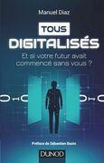 Tous digitalisés: Et si votre futur avait commencé sans vous?