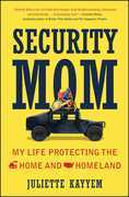 Security Mom: An Unclassified Guide to Protecting Our Homeland and Your Home