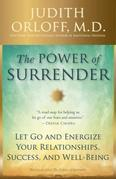 The Power of Surrender: Let Go and Energize Your Relationships, Success, and Well-Being