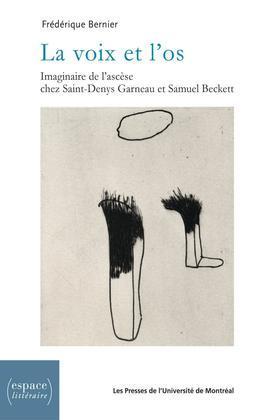 La voix et l'os. Imaginaire de l'ascèse chez Saint-Denys Garneau et Samuel Beckett