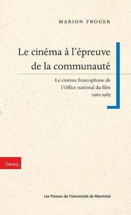 Le cinéma à l'épreuve de la communauté. Le cinéma francophone de l'ONF, 1960-1985