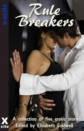 Rule Breakers: A collection of five erotic stories