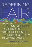 Redefining Fair: How to Plan, Assess, and Grade for Excellence in Mixed-Ability Classrooms