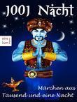 1001 Nacht - Märchen aus Tausend und eine Nacht - Tausendundeine Nacht: Sindbad der Seefahrer, Aladin und die Wunderlampe, Ali Baba und die vierzig Räuber und andere Geschichten (Illustrierte Ausgabe)