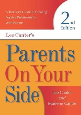 Parents On Your Side: A Teacher's Guide to Creating Positive Relationships With Parents Second Edition