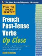Practice Makes Perfect French Past-Tense Verbs Up Close