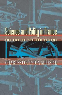Science and Polity in France: The End of the Old Regime
