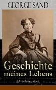 George Sand: Geschichte meines Lebens (Autobiografie) - Vollständige deutsche Ausgabe
