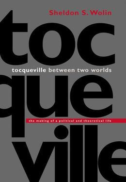 Tocqueville between Two Worlds: The Making of a Political and Theoretical Life