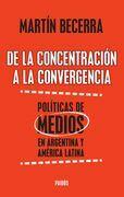 De la concentración a la convergencia. Políticas de medios en Argentina y Améric
