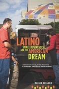 Latino Small Businesses and the American Dream: Community Social Work Practice and Economic and Social Development