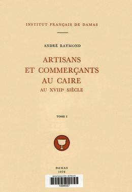 Artisans et commerçants au Caire au XVIIIe siècle. TomeI