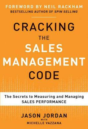 Cracking the Sales Management Code: The Secrets to Measuring and Managing Sales Performance
