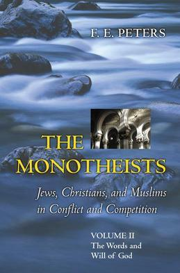 The Monotheists: Jews, Christians, and Muslims in Conflict and Competition, Volume II: The Words and Will of God