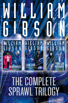 The Complete Sprawl Trilogy: Neuromancer, Count Zero, Mona Lisa Overdrive