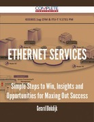 Ethernet Services - Simple Steps to Win, Insights and Opportunities for Maxing Out Success