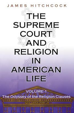 The Supreme Court and Religion in American Life, Vol. 1: The Odyssey of the Religion Clauses