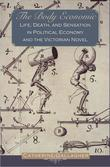 The Body Economic: Life, Death, and Sensation in Political Economy and the Victorian Novel