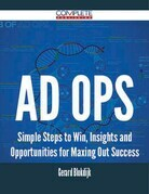 Ad Ops - Simple Steps to Win, Insights and Opportunities for Maxing Out Success