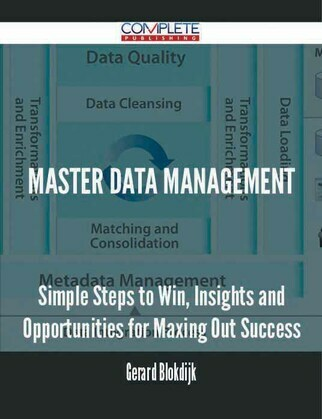 Master data management - Simple Steps to Win, Insights and Opportunities for Maxing Out Success