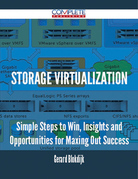 Storage Virtualization - Simple Steps to Win, Insights and Opportunities for Maxing Out Success