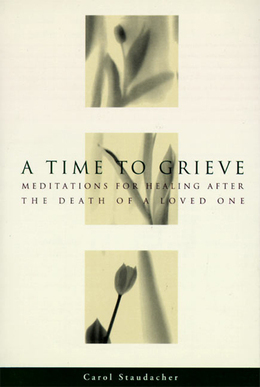 A Time to Grieve: Meditations for Healing After the Death of a Loved One
